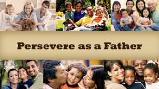 Persevere as a Father