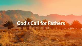 God's Call for Fathers (Genesis 12)