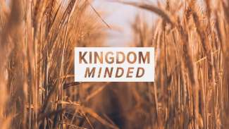 Kingdom Minded (Matthew 13, Mark 4)