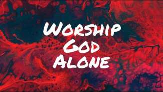 Worship God Alone (Exodus 20:3-4)