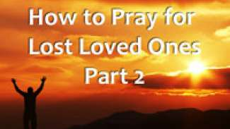 How To Pray For Lost Loved Ones - 2