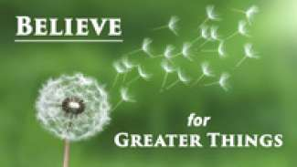 Believe for Greater Things