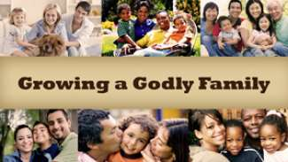 Growing a Godly Family